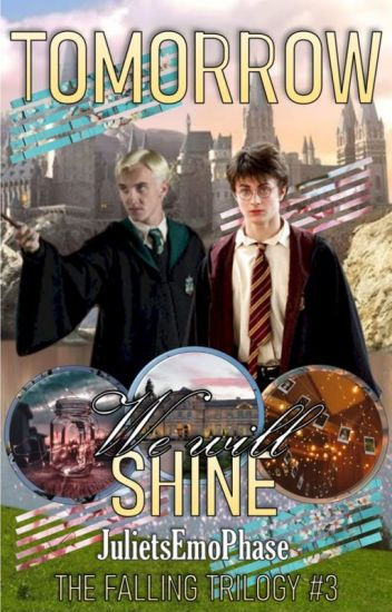 """Tomorrow, We Will Shine (A Drarry FanFiction/""""Falling"""" 3 of 3)"""