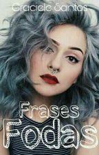Frases Fodas by GracieleSantos1