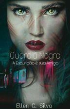 Guardiã Negra - A escuridão é sua amiga by Ellen_C_Silva