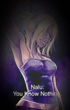 Nalu: You Know Nothing (completed) by mawsome99