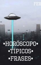 •TÍPICO-HORÓSCOPO-FRASES• by FERxMG