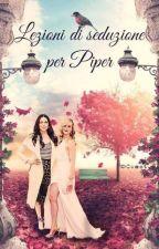 Lezioni di seduzione per Piper.. by mrsmraxiai