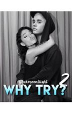 Why Try? 2 ↠agb;jdb by yourmoonliight
