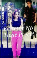 El Amor No Tiene Precio by LoQueTuAlmaEscribe