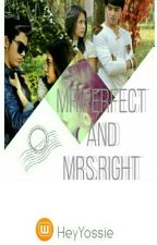 Mr.Perfect and Mrs.Right by HeyYossie