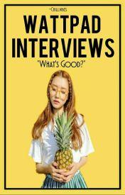 Wattpad Interviews by -chillvibes