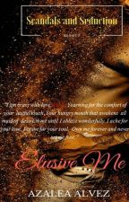 Elusive Me (Scandals and Seduction Series Book 2)Soon to Be Published by azaleaalvez