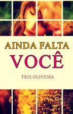 Ainda Falta Você  by Triz-oliveira