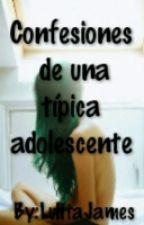 Confesiones de una típica adolescente by LulitaJames