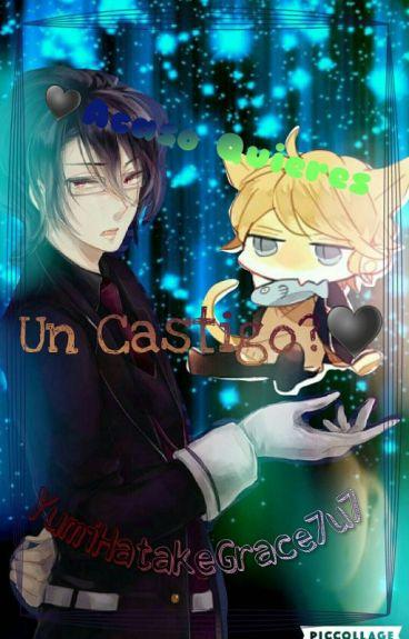 ♥Acaso Quieres Un Castigo♥ (Shu X Reiji)  [TERMINADO]