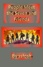 People Meet The 7 And Friends by ssfosh
