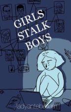 Girls Stalk Boys || a.i by ladyantebellum