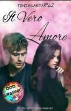 Il Vero Amore #Completa by toniagaeta8962