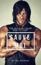 [Changement ]- SAUVE MOI - Fanfiction THE WALKING DEAD by Ro_mane99