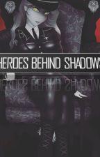 Heroes Behind Shadows by Grimoirelle