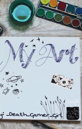 My Art by _Death_Gamer_Girl
