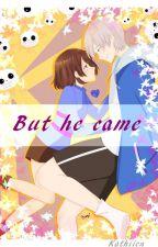 But he came. //Sans x Frisk// *En emisión* by Kathiien