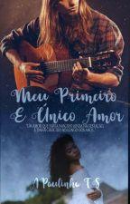 Meu Primeiro e Único Amor by APaulinhaTS