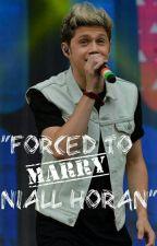 """Forced To Marry Niall Horan"" by TheWalkingDeadFan_16"