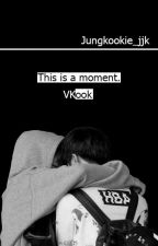 VKook-this is a moment by jungkookie_jjk