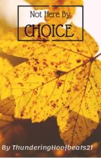Not Here By Choice --- An Embry Fanfiction---Completed by ThunderingHoofbeat21
