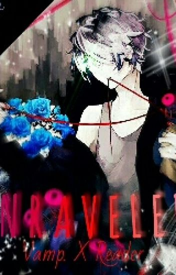 Unraveled {Vampire X Reader} Completed!!