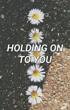 Holding On To You by arianadunnn
