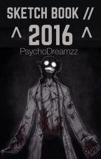 Sketch Book // 2016 by PsychoBeater