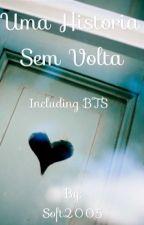 Uma história sem volta (Including BTS) by Soft2005