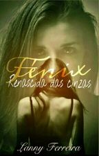 Fénix, Renascida das cinzas by Lanny_Ferreira