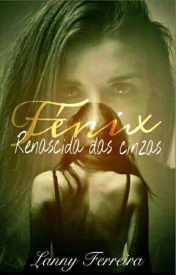 Fénix, Renascida das cinzas