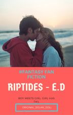Riptides - E.D by Original_Dolan_Doll