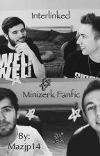Interlinked - Minizerk Fanfic by Mazjp14