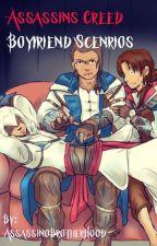 Assassins Creed Boyfriend Scenrios by AssassinoBrotherHood