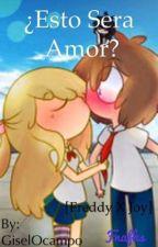 ¿esto Sera Amor?  [freddyx Toychica] by GiselOcampo