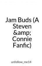 Jam Buds (A Steven & Connie Fanfic) by Kawaii_Gaby14