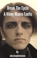 Break the Cycle- Vinny Mauro Fanfiction by missmayhemxoxo