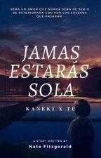 Jamás Estarás Sola (kaneki Y Tu ) by natsu-dragneel-M-