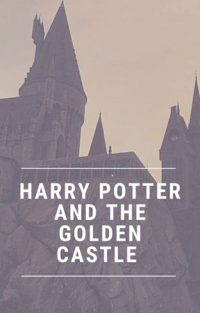Harry Potter and the Golden Castle  by myramcqueen
