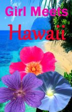 Girl Meets Hawaii by HappilyEverAfter19