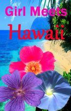 Girl Meets Hawaii by HappilyEverAfter19