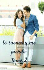 Te Suenos Y Me Pierdo ❤ Tome 2 by Soy-unescritor