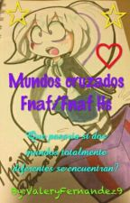 Mundos Cruzados (Fnaf / Fnaf Hs) by -ImGoldenFreddy-