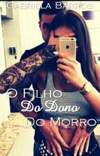O Filho Do Dono Do Morro - Trilogia Donos Do Morro by -Gabiih-
