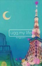 Ugg. My Life by kingjoon-