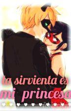 La sirvienta es mi princesa  | miraculous ladybug| by MarinetteUrueta