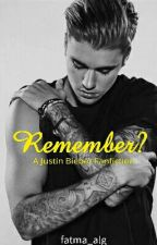 Remember? (Justin Bieber Fanfiction) by fatma_alg