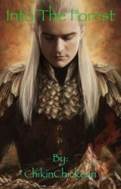 Into the Forest(The Hobbit and Legolas FanFic) by ChikinChickcan
