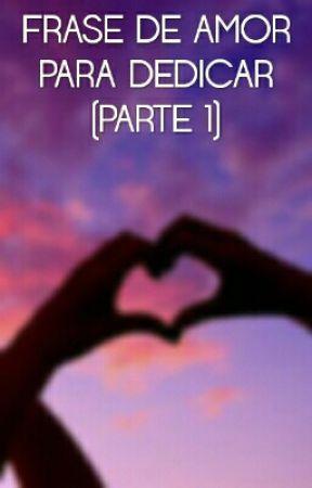 Frases Bonitas De Amor Para De Dedicar Parte 1 Frase 24 Wattpad