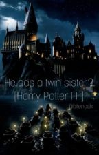 He has a twin sister? -Harry Potter by bitenask
